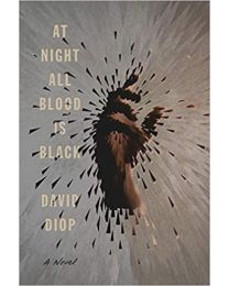 At Night All Blood Is Black: A Novel HARDCOVER 2020 by David Diop
