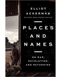 Places and Names: On War, Revolution  HARDCOVER  2019  Elliot Ackerman