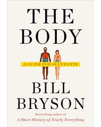 The Body: A Guide for Occupants 1st Edition HARDCOVER -2019 by Bill Bryson