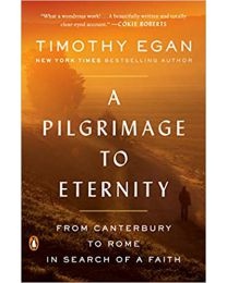A Pilgrimage to Eternity: From Canterbury to Rome in Search of a Faith Paperback 2020