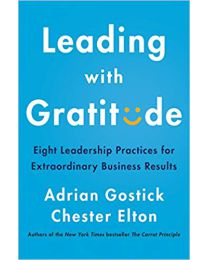 Leading with Gratitude: Eight Leadership Practices for Extraordinary...HARDCOVER – 2020