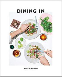 Dining In: Highly Cookable Recipes: A Cookbook HARDCOVER – 2017 by Alison Roman