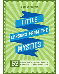 Little Lessons from the Mystics: 52  PAPERBACK – 2021 by Bob Burnham