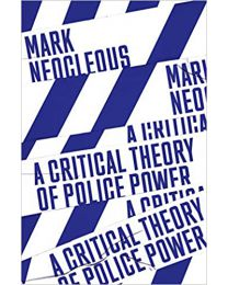 A Critical Theory of Police Power:  PAPERBACK–2021 by Mark Neocleous