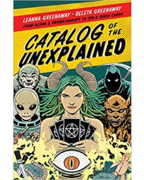Catalog of the Unexplained: PAPERBACK–2021 by Leanna Greenaway