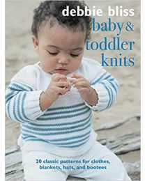 Baby and Toddler Knits: 20 classic patterns PAPERBACK– 2021 by Debbie Bliss