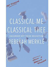 Classical Me, Classical Thee: Squander Not Thine Edu PAPERBACK