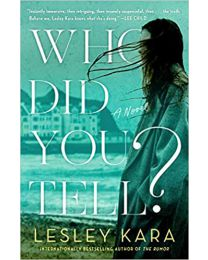 Who Did You Tell?: A Novel PAPERBACK  June 16, 2020 by Lesley Kara