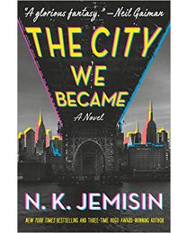 The City We Became: A Novel (The Great Cities Trilogy (1)) HARDCOVER – 2020 by N. K. Jemisin