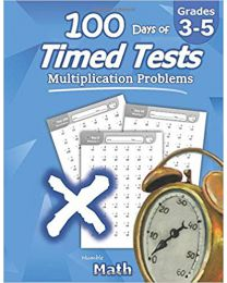 Humble Math - 100 Days of Timed Tests: Multiplication PAPERBACK 2019  Humble Math