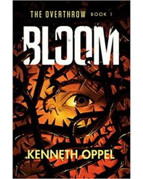 Bloom (The Overthrow) HARDCOVER –2020 by Kenneth Oppel