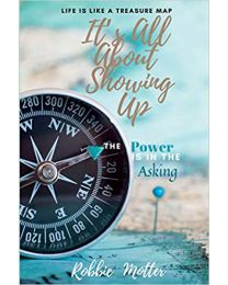 It's All About Showing Up: The Power is in the Asking PAPERBACK  2021  Robbie Motter