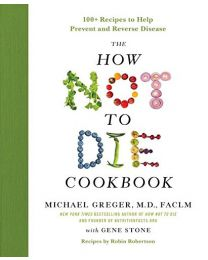 The How Not to Die Cookbook: 100+ Recipes  HARDCOVER 2017