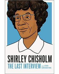 Shirley Chisholm: The Last Interview PAPERBACK 2021  Shirely Chisholm