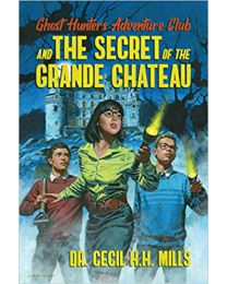 Ghost Hunters Adventure Club and the Secret of the Grande Chateau HARDCOVER – 2020