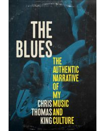 The Blues: The Authentic Narrative of My Music.. HARDCOVER 2021