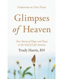 Glimpses of Heaven: True Stories of Hope and Peace at the End... MASS MARKET PAPERBACK – 2021 by Trudy RN Harris