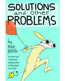 Solutions and Other Problems HARDCOVER – 2020 by Allie Brosh
