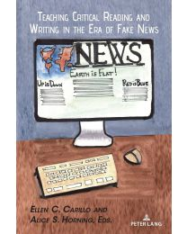 Teaching Critical Reading and Writing in the Era of Fake News (Studies in...) PAPERBACK – 2021 by Ellen C Carillo
