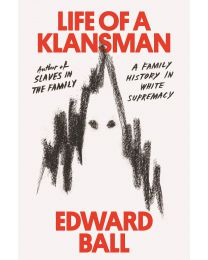 Life of a Klansman: A Family History in White... HARDCOVER –  2020 by Edward Ball