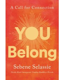 You Belong: A Call for Connection HARDCOVER - 2020 by Sebene Selassie