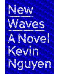 New Waves: A Novel HARDCOVER 2020 by Kevin Nguyen