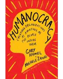Humanocracy: Creating Organizations as Amazing as the People Inside Them HARDCOVER –  2020 by Gary Hamel, Michele Zanini