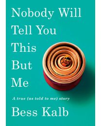 Nobody Will Tell You This But Me: A true story HARDCOVER 2020 by Bess Kalb