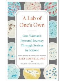 A Lab of One's Own: One Woman's Personal... HARDCOVER – 2020 by Rita Colwell PhD, Sharon Bertsch McGrayne