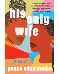 His Only Wife HARDCOVER – 2020 by Peace Adzo Medie