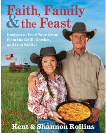 Faith, Family & the Feast: Recipes to Feed Your... HARDCOVER 2020 by Kent Rollins, Shannon Rollins