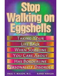 Stop Walking on Eggshells: Taking Your Life Back When Someone You Care