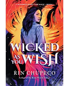 Wicked As You Wish (A Hundred Names for Magic, 1) PAPERBACK – 2021 by Rin Chupeco