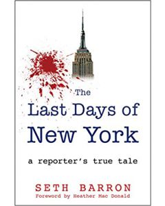 THE LAST DAYS OF NEW YORK: a reporter's true tale HARDCOVER –2021 by Seth Barron