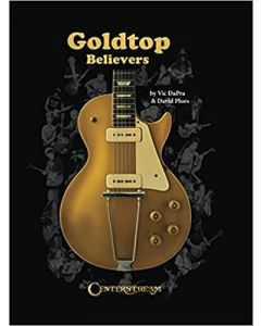 Goldtop Believers: The Les Paul Golden Years HARDCOVER – 2021 by Vic DaPra