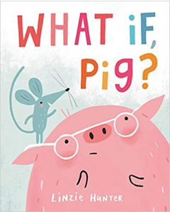 What If, Pig? HARDCOVER – 2021 by Linzie Hunter