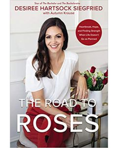 The Road to Roses HARDCOVER – 2021 by Desiree Hartsock Siegfried